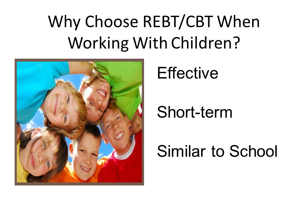 Why Choose REBT/CBT When Working With Children