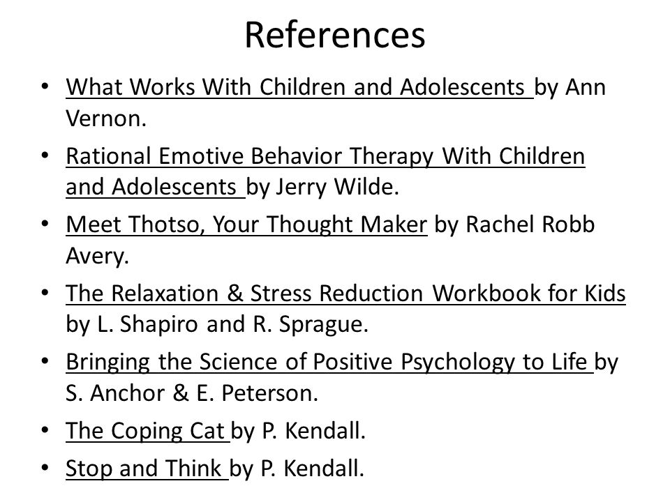 References What Works With Children and Adolescents by Ann Vernon.