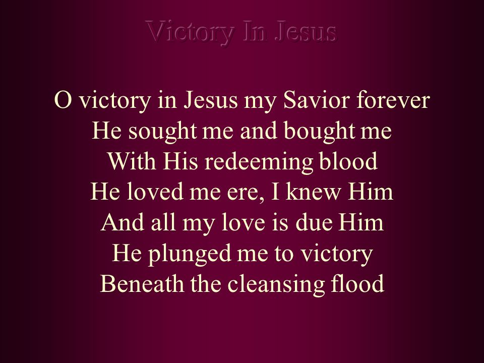 Victory In Jesus O victory in Jesus my Savior forever
