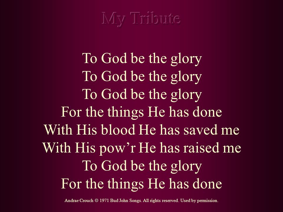 My Tribute To God be the glory For the things He has done