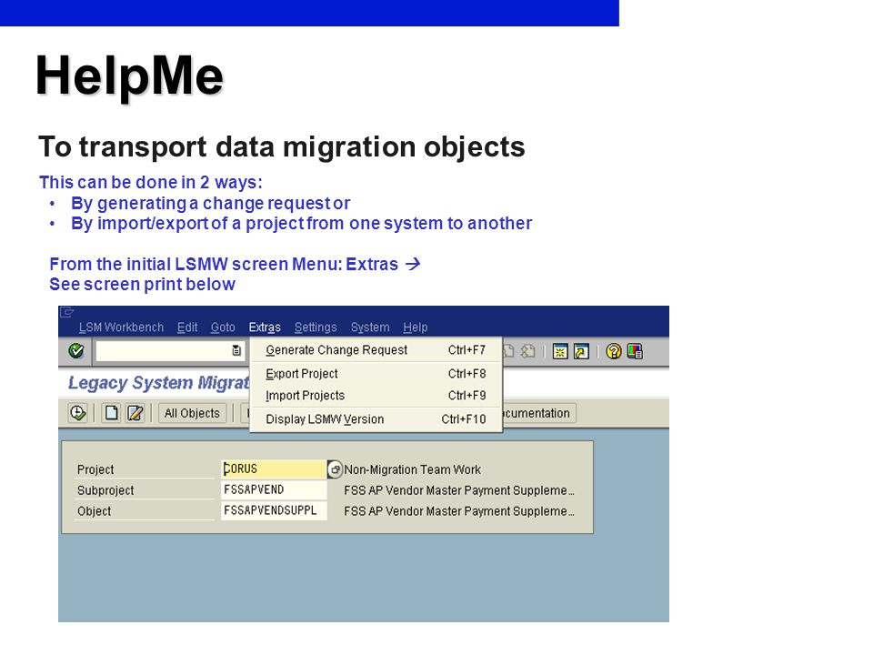 HelpMe To transport data migration objects This can be done in 2 ways: