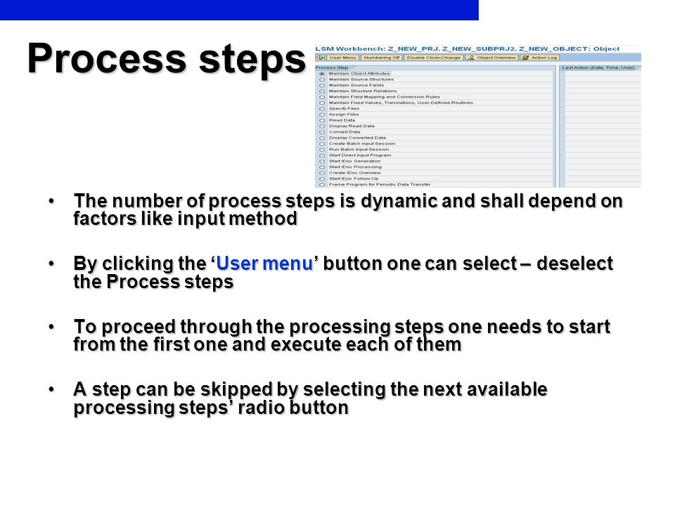 Process steps The number of process steps is dynamic and shall depend on factors like input method.