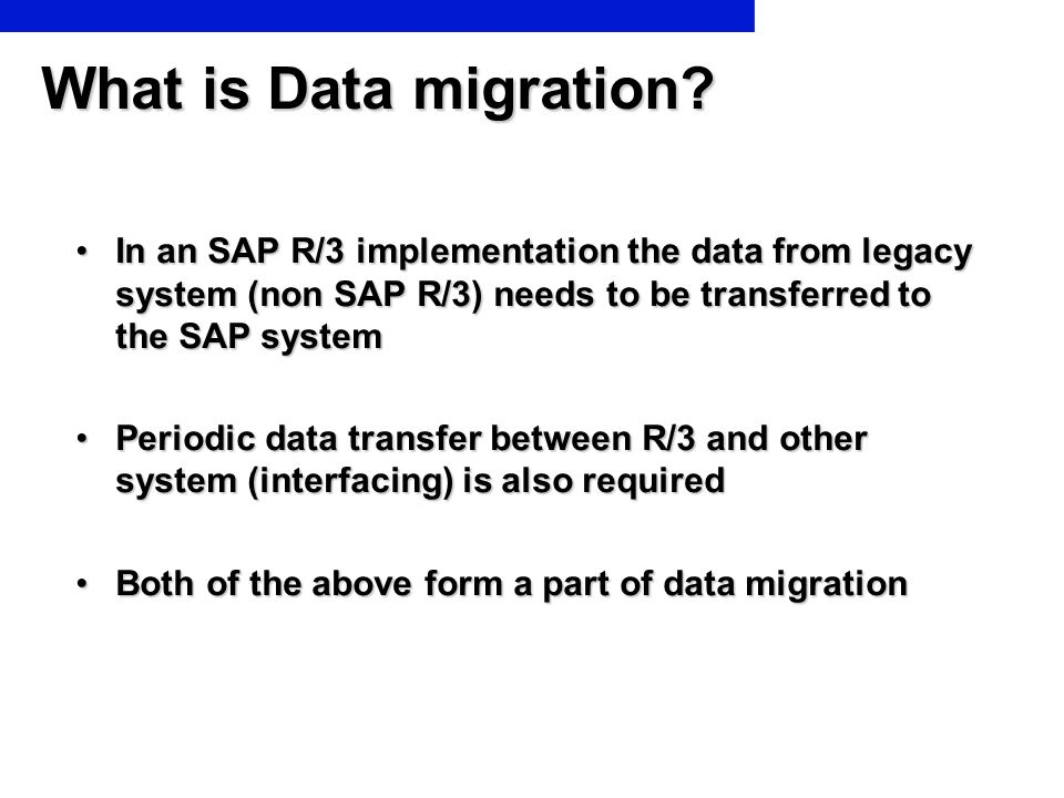 What is Data migration In an SAP R/3 implementation the data from legacy system (non SAP R/3) needs to be transferred to the SAP system.