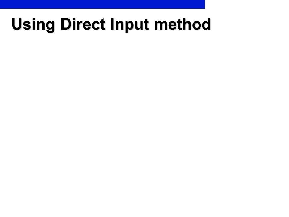 Using Direct Input method
