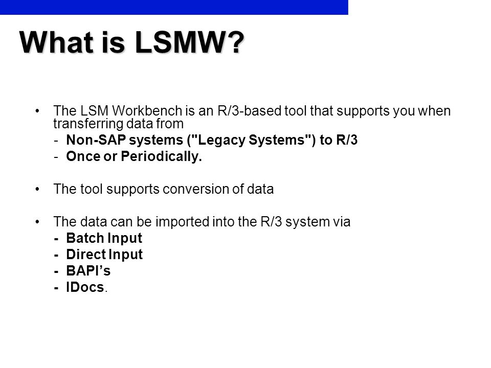 What is LSMW The LSM Workbench is an R/3-based tool that supports you when transferring data from.