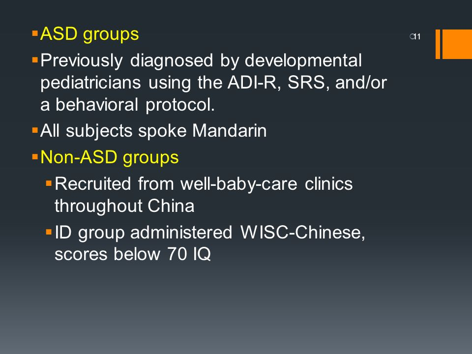 ASD groups Previously diagnosed by developmental pediatricians using the ADI-R, SRS, and/or a behavioral protocol.
