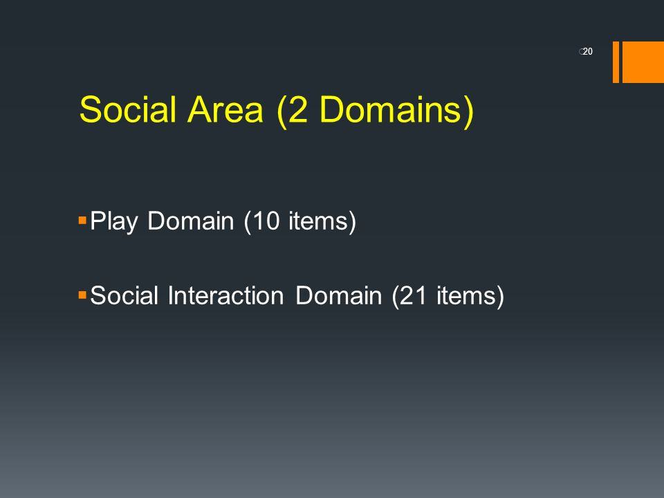 Social Area (2 Domains) Play Domain (10 items)