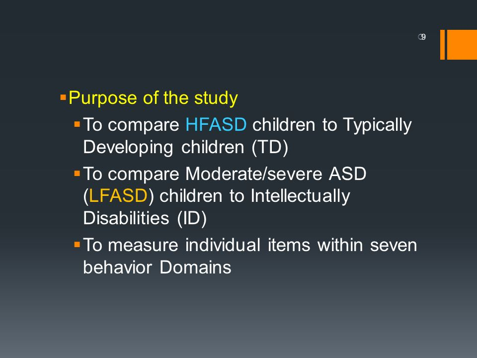Purpose of the study To compare HFASD children to Typically Developing children (TD)