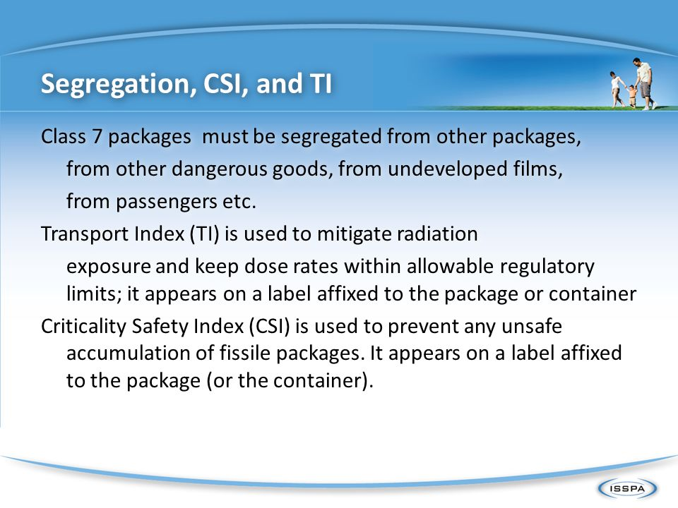 Segregation, CSI, and TI Class 7 packages must be segregated from other packages, from other dangerous goods, from undeveloped films,