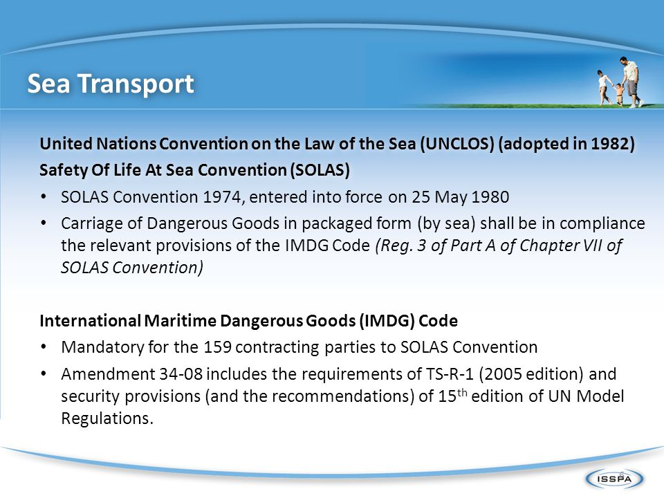 Sea Transport United Nations Convention on the Law of the Sea (UNCLOS) (adopted in 1982) Safety Of Life At Sea Convention (SOLAS)