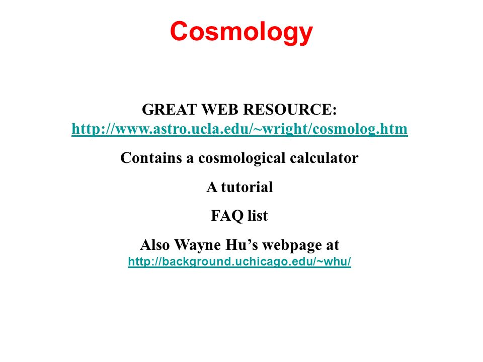 Cosmology GREAT WEB RESOURCE: http://www.astro.ucla.edu/~wright/cosmolog.htm. Contains a cosmological calculator.