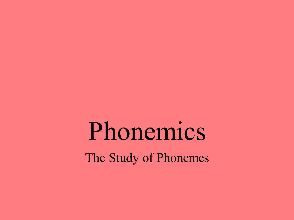 Phonemics The Study of Phonemes