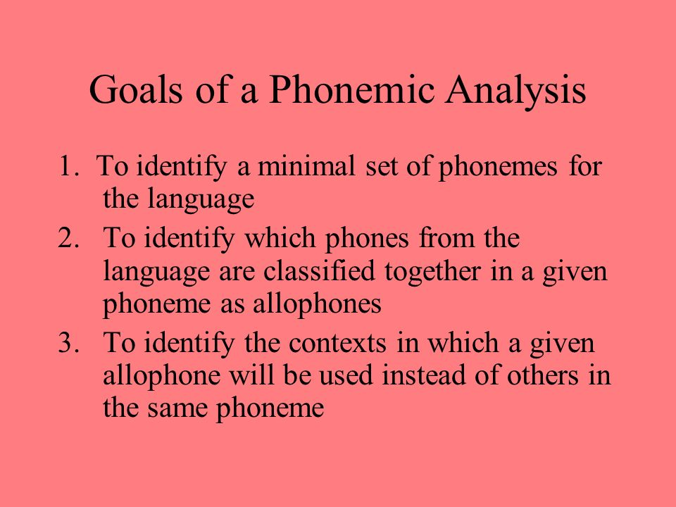 Goals of a Phonemic Analysis