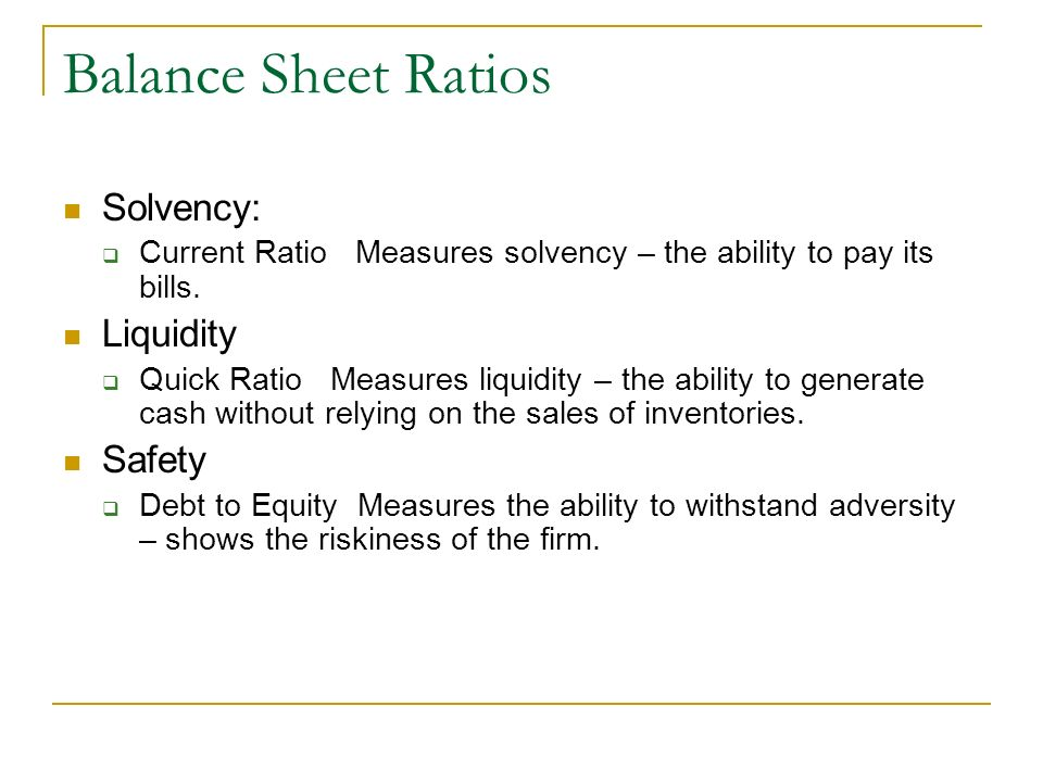 Balance Sheet Ratios Solvency: Liquidity Safety