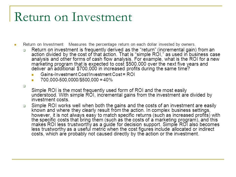 Return on Investment Return on Investment Measures the percentage return on each dollar invested by owners.