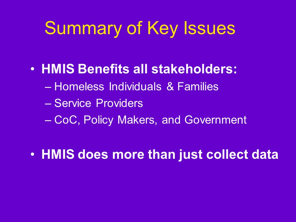 Summary of Key Issues HMIS Benefits all stakeholders: