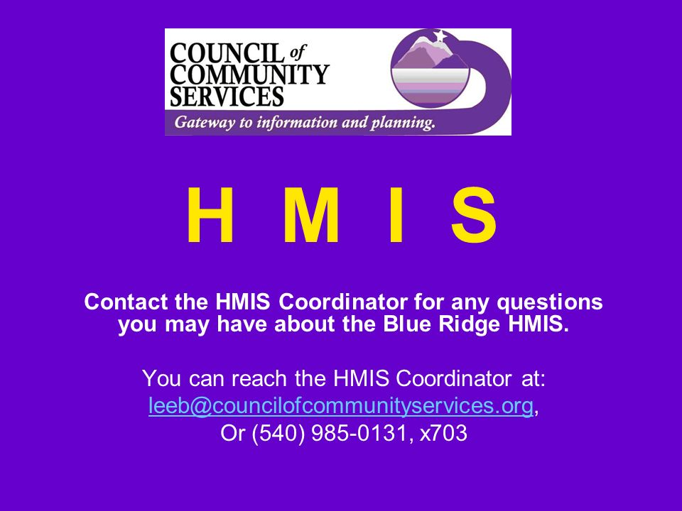 H M I S Contact the HMIS Coordinator for any questions you may have about the Blue Ridge HMIS. You can reach the HMIS Coordinator at: