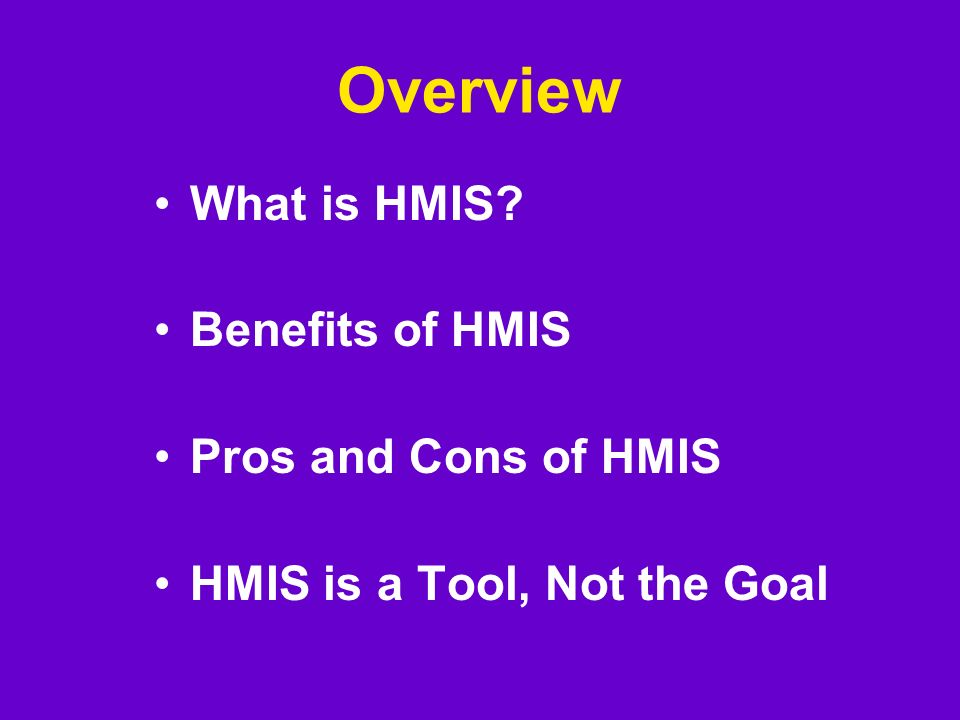 Overview What is HMIS Benefits of HMIS Pros and Cons of HMIS