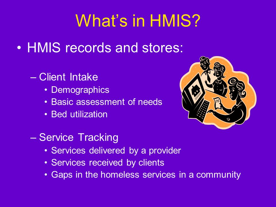 What's in HMIS HMIS records and stores: Client Intake