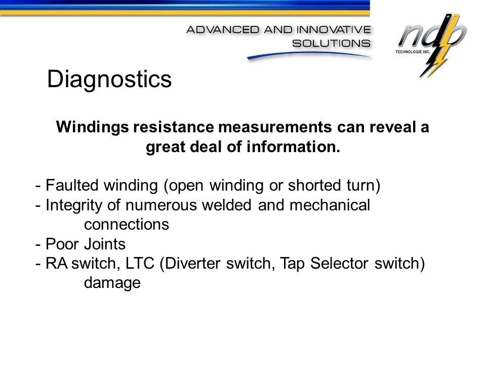 Diagnostics Windings resistance measurements can reveal a great deal of information. Faulted winding (open winding or shorted turn)