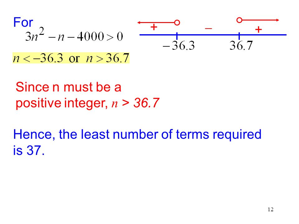 For + - + Since n must be a positive integer, n > 36.7.