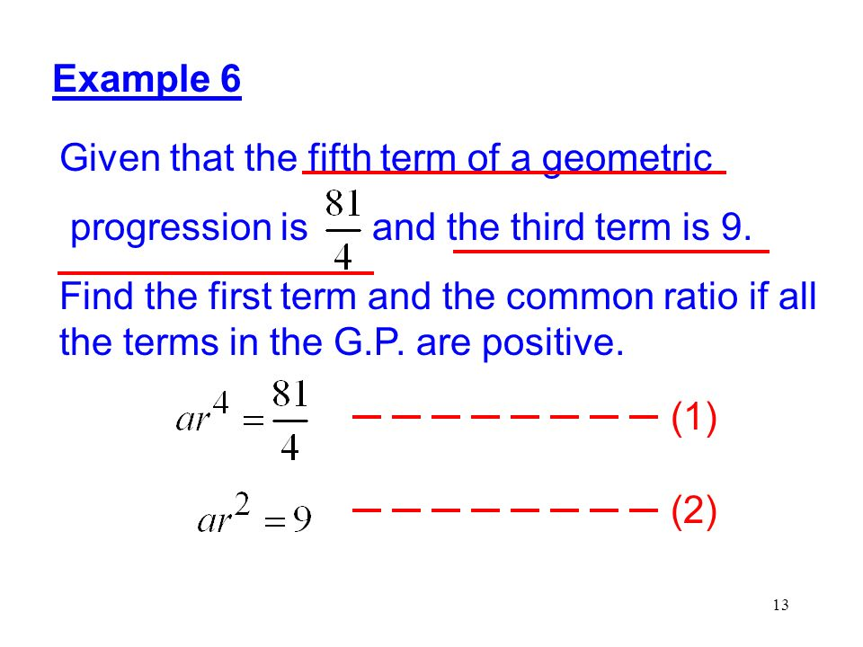 Example 6 Given that the fifth term of a geometric. progression is and the third term is 9.