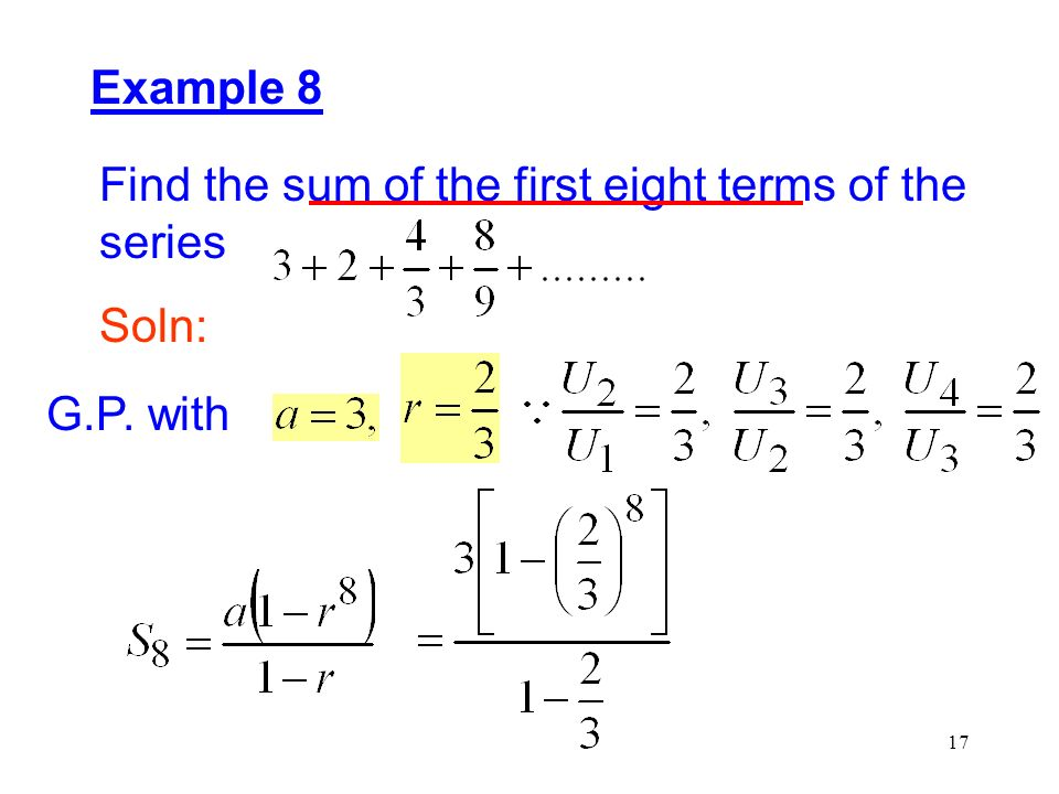 Example 8 Find the sum of the first eight terms of the series Soln: G.P. with