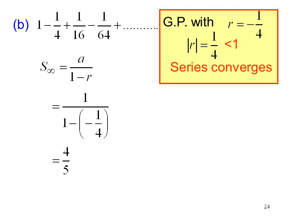 G.P. with (b) <1 Series converges