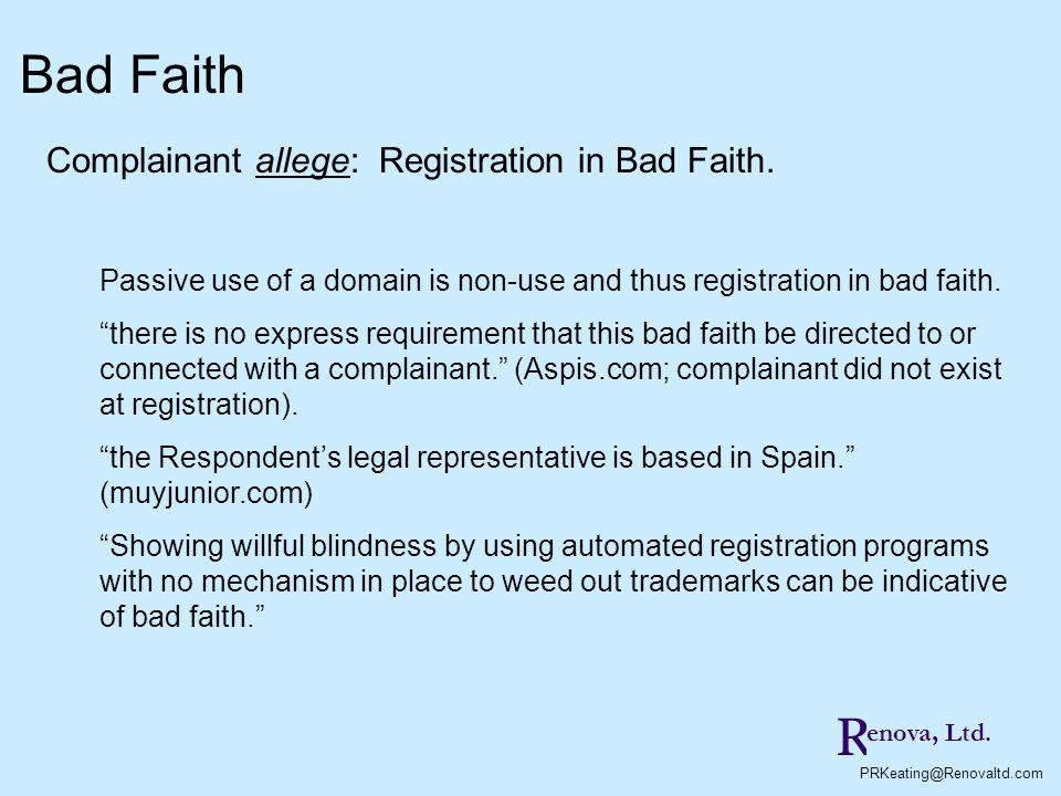 Bad Faith R Complainant allege: Registration in Bad Faith.