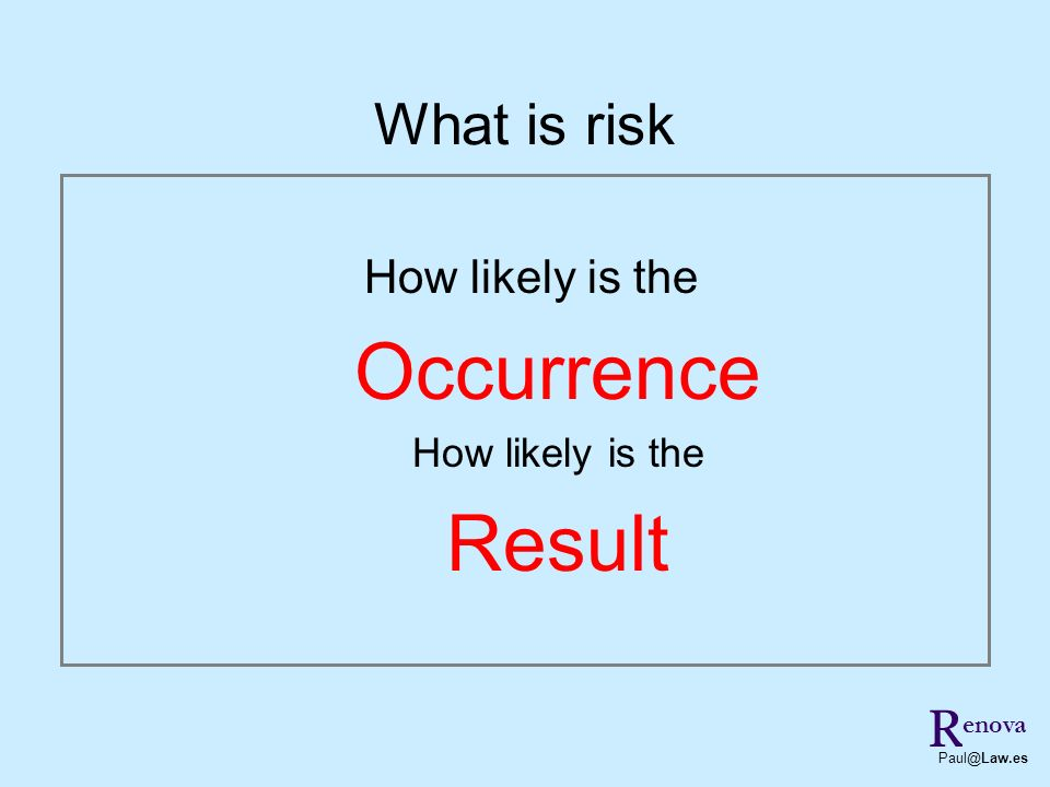 What is risk How likely is the Occurrence Result R enova Paul@Law.es