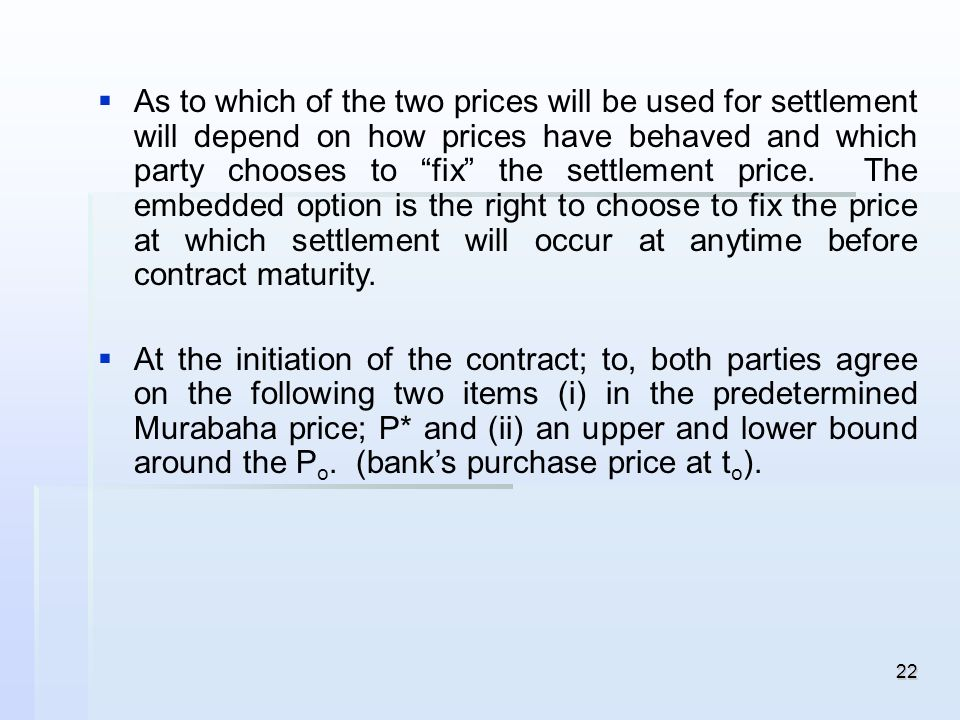 As to which of the two prices will be used for settlement will depend on how prices have behaved and which party chooses to fix the settlement price. The embedded option is the right to choose to fix the price at which settlement will occur at anytime before contract maturity.