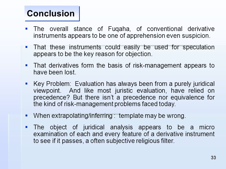 ConclusionThe overall stance of Fuqaha, of conventional derivative instruments appears to be one of apprehension even suspicion.