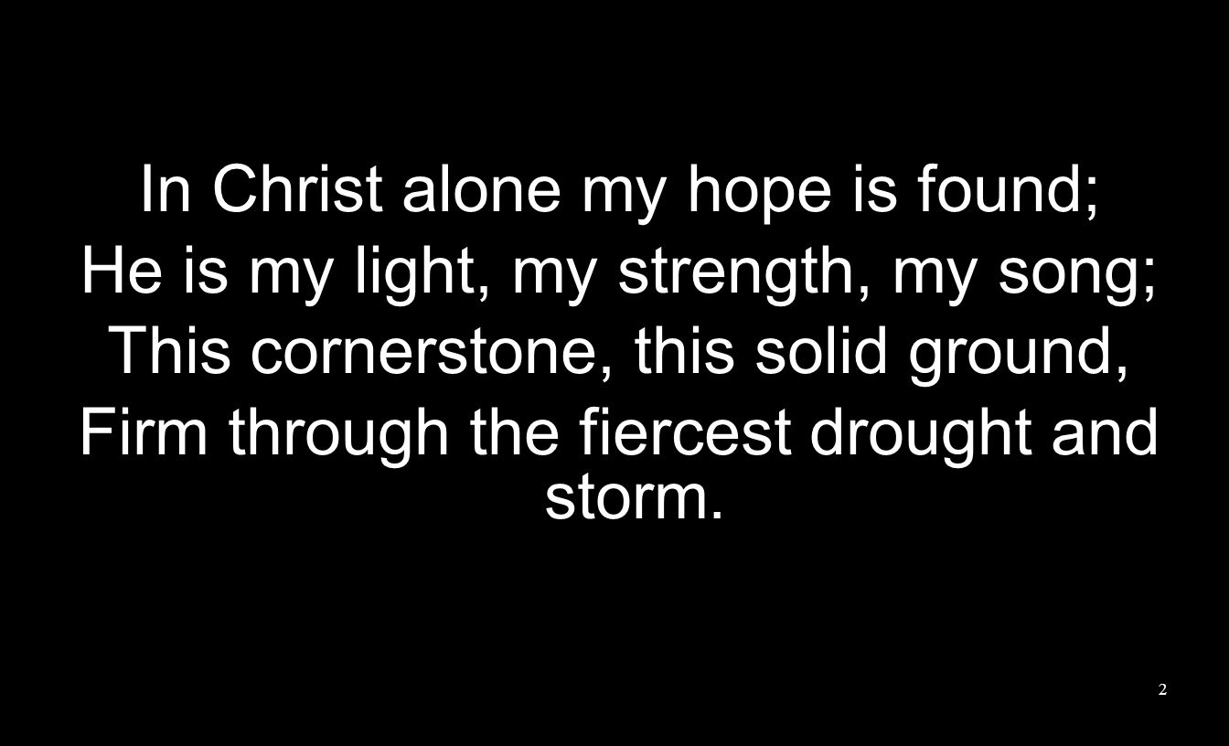 In Christ alone my hope is found;
