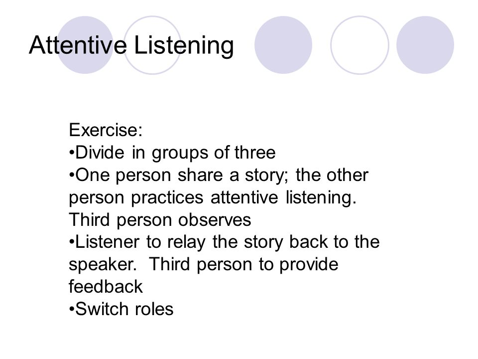Attentive Listening Exercise: Divide in groups of three