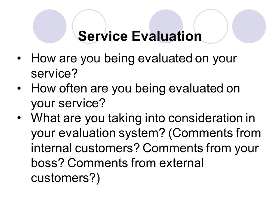 Service Evaluation How are you being evaluated on your service