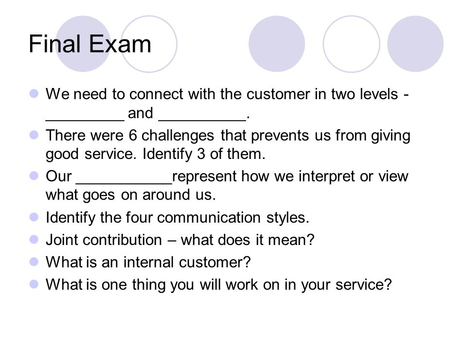 Final Exam We need to connect with the customer in two levels - _________ and __________.