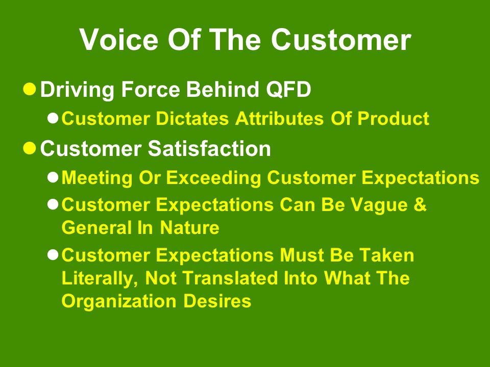 Voice Of The Customer Driving Force Behind QFD Customer Satisfaction