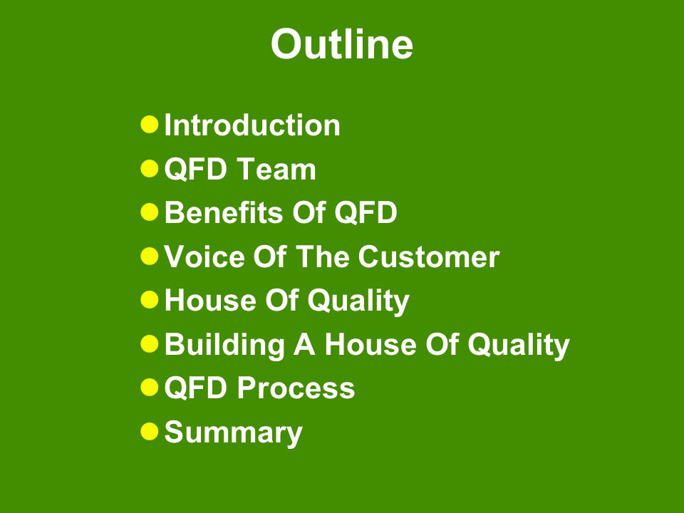 Outline Introduction QFD Team Benefits Of QFD Voice Of The Customer