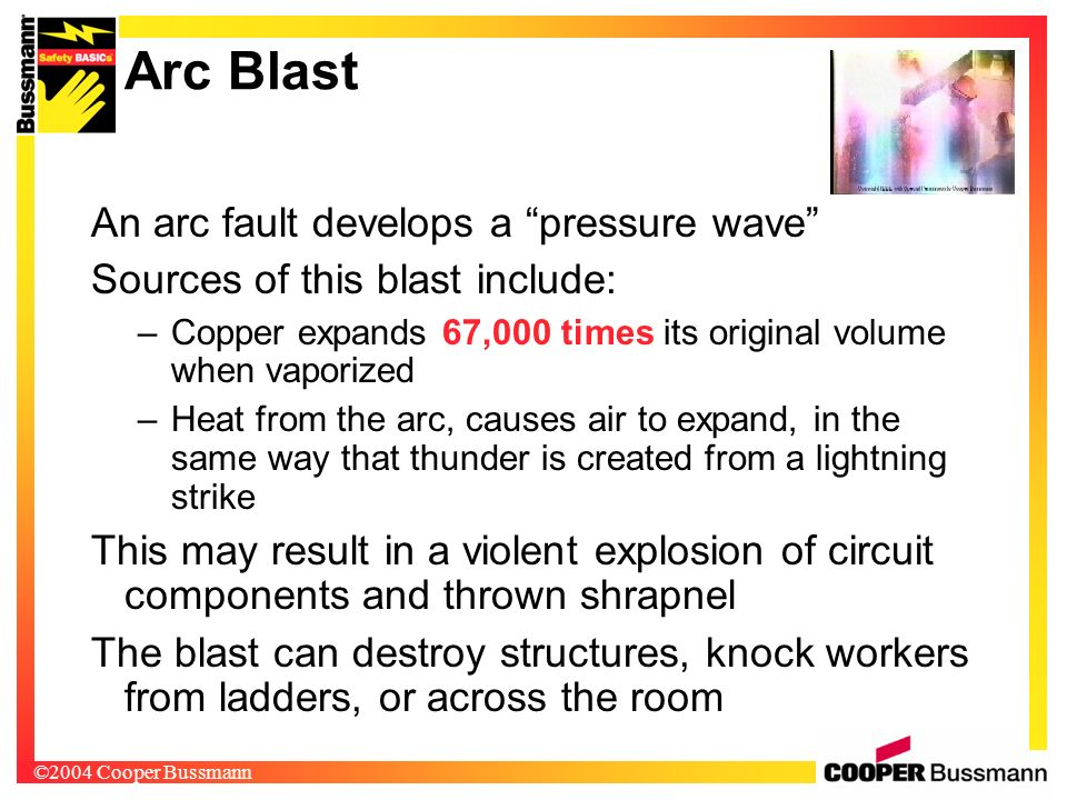 Arc Blast An arc fault develops a pressure wave