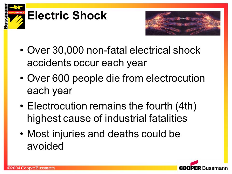 Electric Shock Over 30,000 non-fatal electrical shock accidents occur each year. Over 600 people die from electrocution each year.