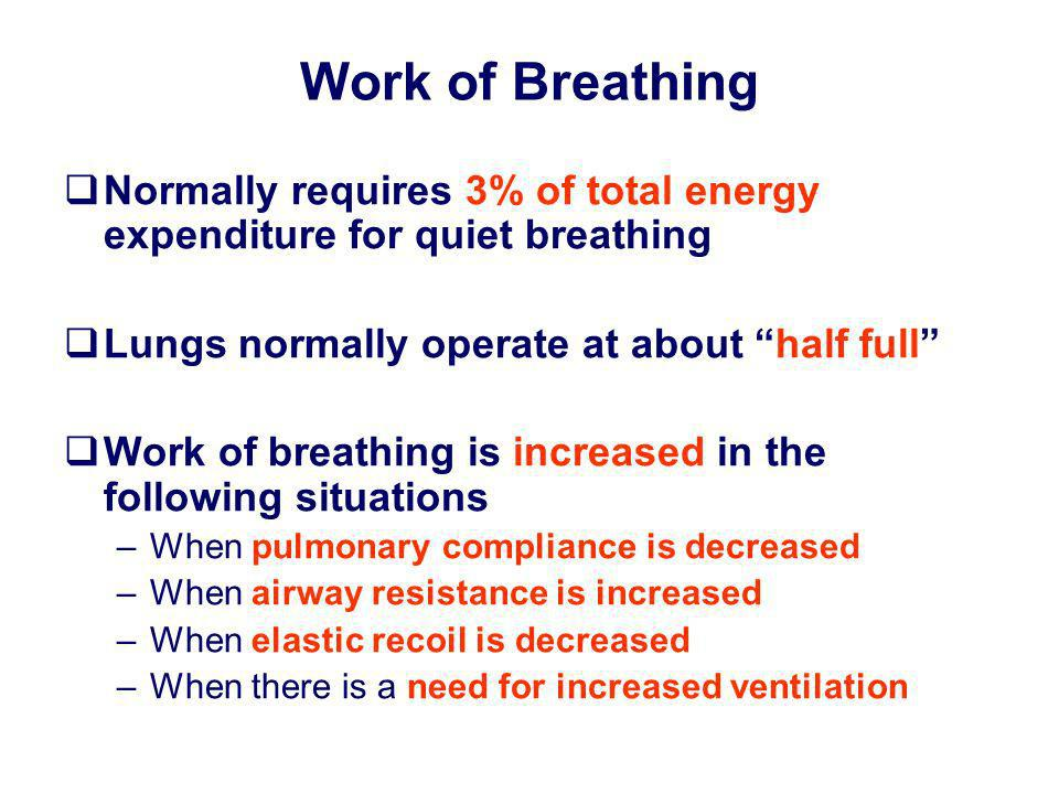 Work of BreathingNormally requires 3% of total energy expenditure for quiet breathing. Lungs normally operate at about half full