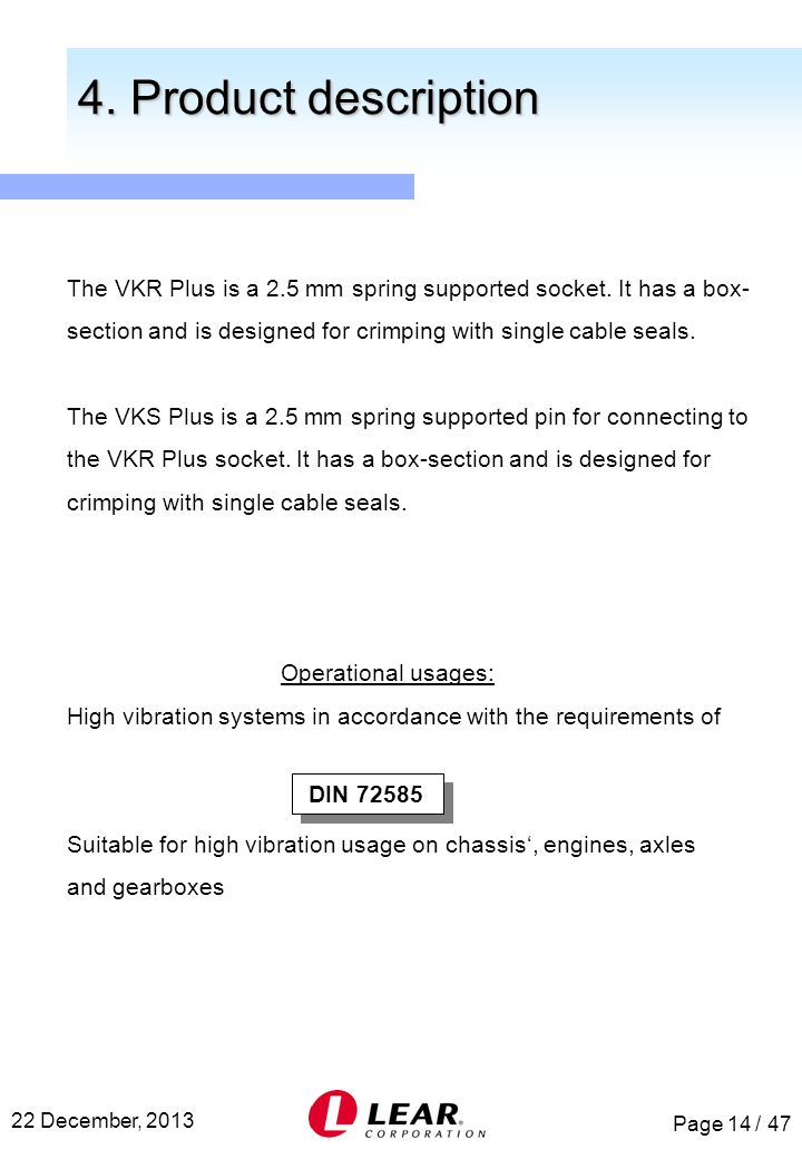 4. Product description The VKR Plus is a 2.5 mm spring supported socket. It has a box- section and is designed for crimping with single cable seals.