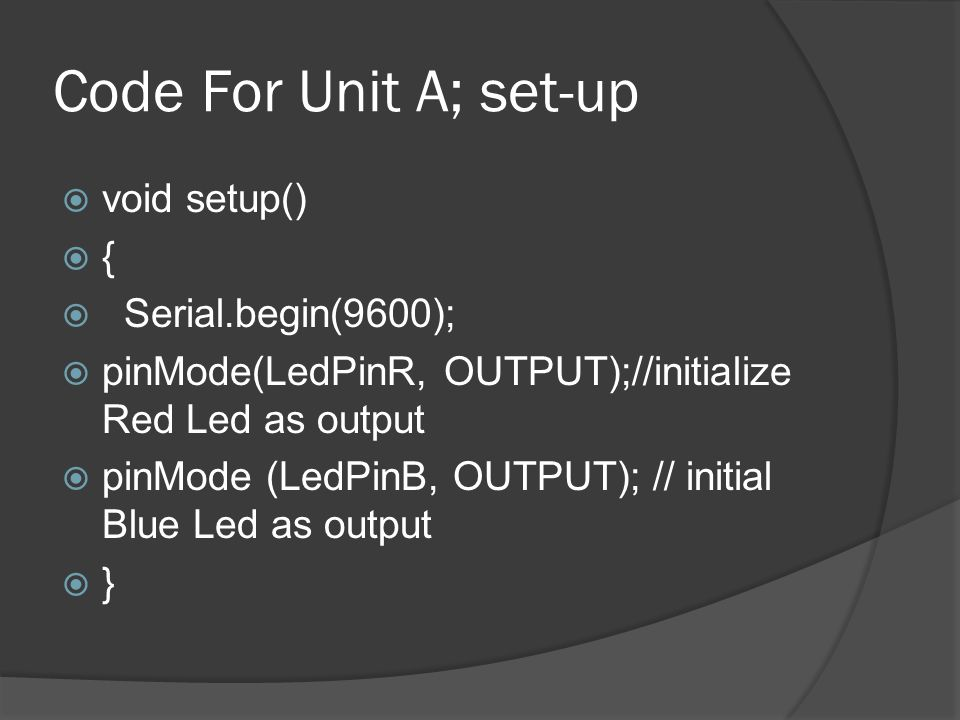 Code For Unit A; set-up void setup() { Serial.begin(9600);