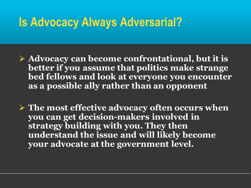 Is Advocacy Always Adversarial