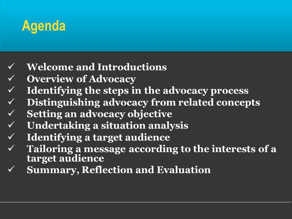 Agenda Welcome and Introductions Overview of Advocacy