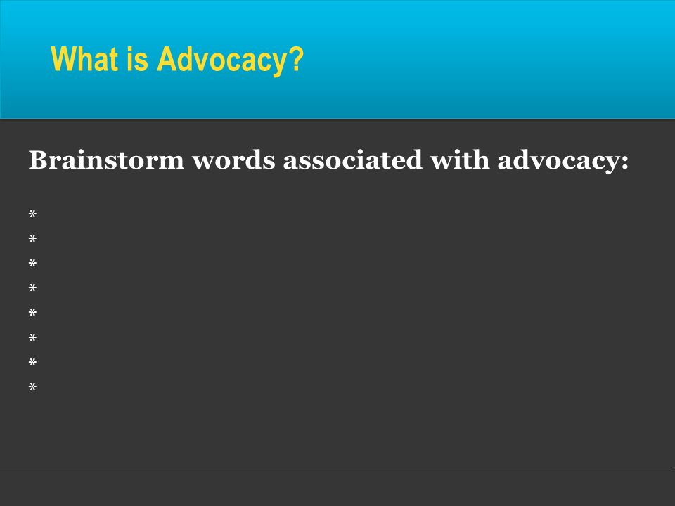 What is Advocacy Brainstorm words associated with advocacy: *