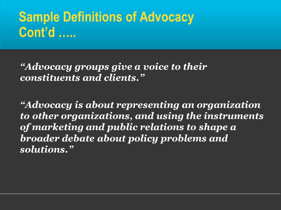 Sample Definitions of Advocacy Cont'd …..