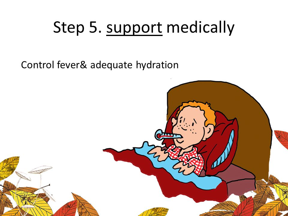Step 5. support medically