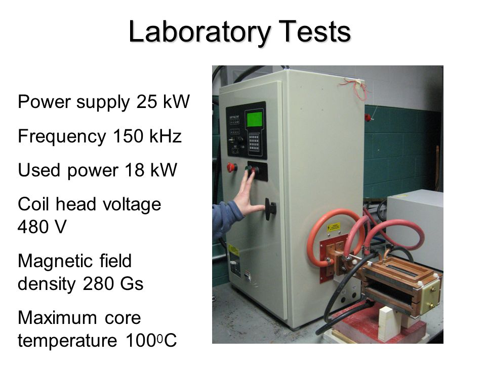 Laboratory Tests Power supply 25 kW Frequency 150 kHz Used power 18 kW