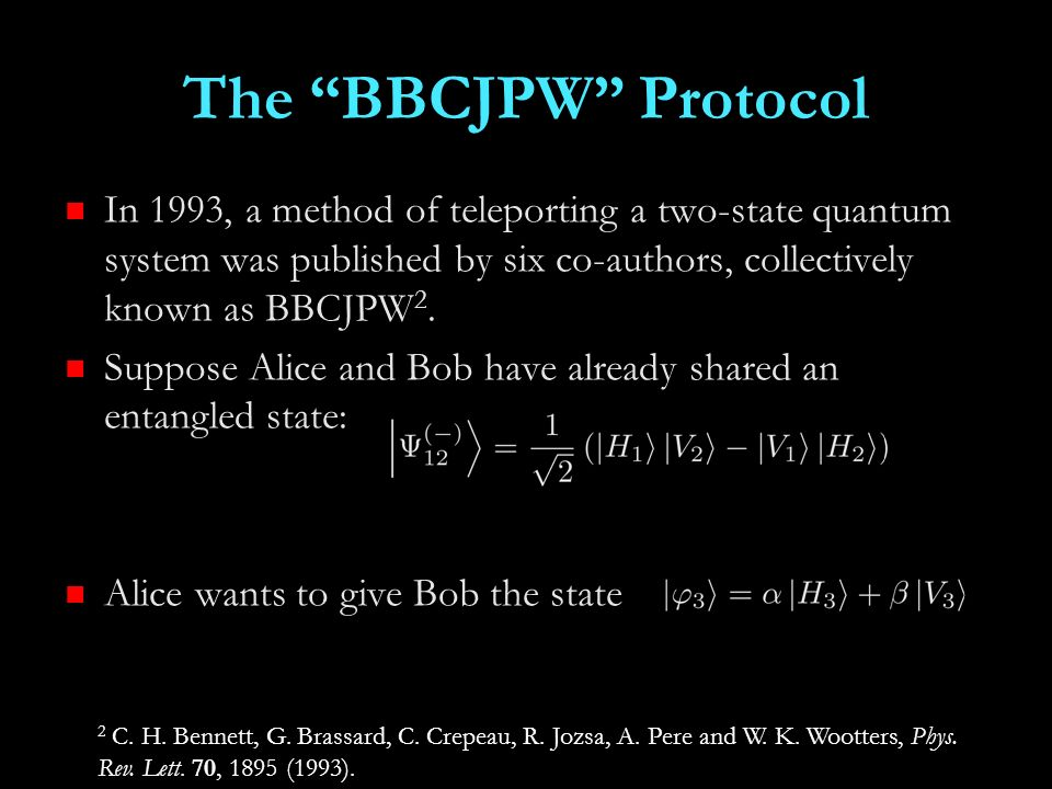 The BBCJPW Protocol In 1993, a method of teleporting a two-state quantum system was published by six co-authors, collectively known as BBCJPW2.